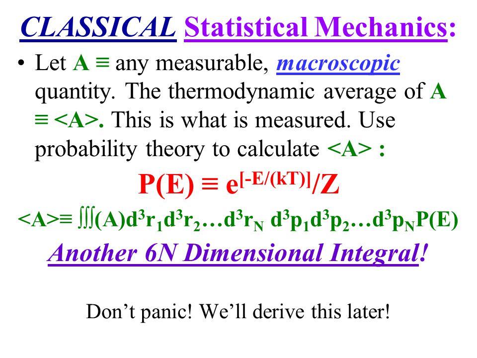 CLASSICAL Statistical Mechanics: P(E) ≡ e[-E/(kT)]/Z